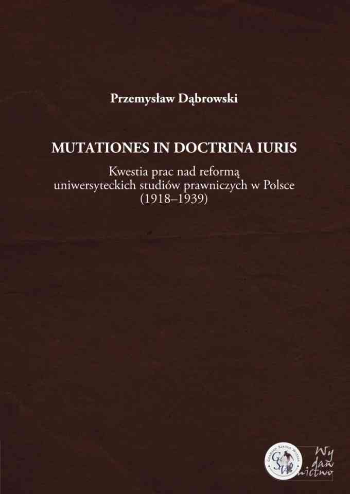 Mutationes in doctrina iuris. Kwestia prac nad reformą uniwersyteckich studiów prawniczych w Polsce (1918–1939) - pierwsza strona okładki