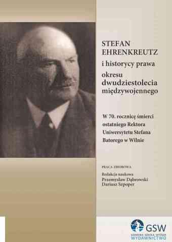 Stefan Ehrenkreutz i historycy prawa okresu dwudziestolecia międzywojennego - pierwsza strona okładki